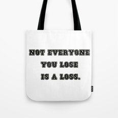 Not Everyone You Lose Is a Loss ! Tote Bag