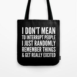 I DON'T MEAN TO INTERRUPT PEOPLE (Black & White) Tote Bag
