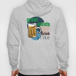 Great Minds Drink Alike - Draft Beer Alcohol Hoody