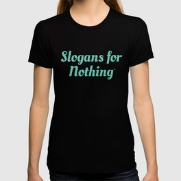 Green Slogans for Nothing T-shirt