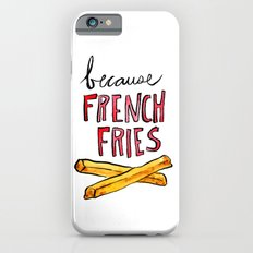 Because French Fries Slim Case iPhone 6s