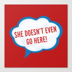 She Doesn't Even Go Here quote from the movie Mean Girls Canvas Print