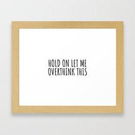 Hold on let me overthink this Framed Art Print