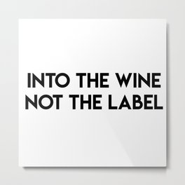 Into The Wine Not The Label Metal Print