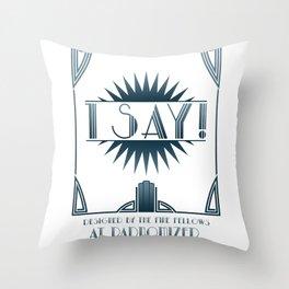 I Say! Throw Pillow