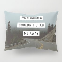 Wild Horses Couldn't Drag Me Away Pillow Sham