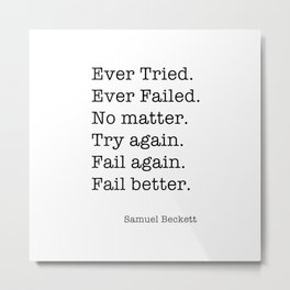 Ever Tried. Ever Failed. No matter. Try again. Fail again. Fail better Metal Print