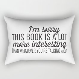 Sorry, This Book is Much More Interesting Rectangular Pillow