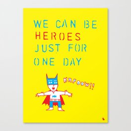 We can be heroes. Canvas Print