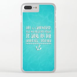 Life Is A Shipwreck Quote Clear iPhone Case