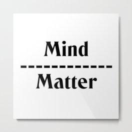 Mind ------------ Matter Metal Print