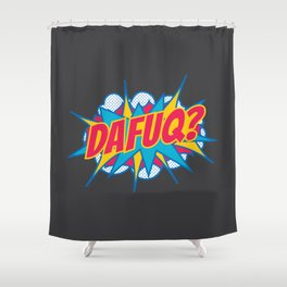Dafuq? Shower Curtain
