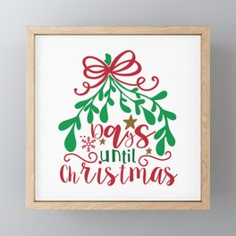 Days Until Christmas - Funny Christmas humor - Cute typography - Lovely Xmas quotes illustration Framed Mini Art Print