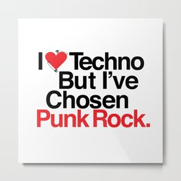 I Love Techno But I've Chosen Punk Rock Metal Print