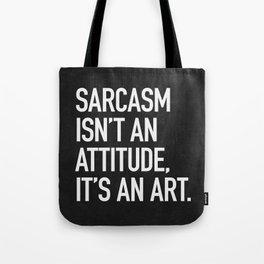 Sarcasm isn't an attitude, it's an art Tote Bag