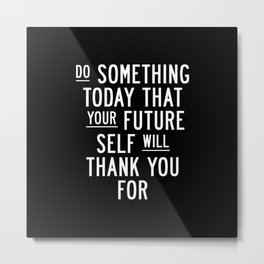 Do Something Today That Your Future Self Will Thank You For Inspirational Life Quote Bedroom Art Metal Print