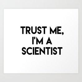Trust me I'm a scientist Art Print