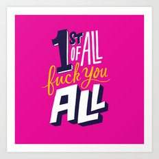 First of all, fuck you all. Art Print