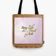 Living life as a work of art Tote Bag