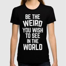 Be The Weird Funny Quote Black Womens Fitted Tee MEDIUM