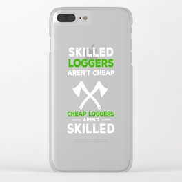 Skilled Loggers aren't Cheap Tradesmen Axe Clear iPhone Case