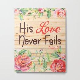 Christian Art His Love Never Fails Psalms Bible Verse Floral Rustic Design Metal Print
