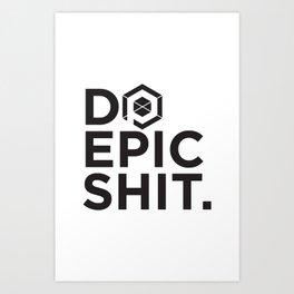 Do Epic Shit. Art Print