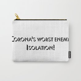 Corona's worst enemy: Isolation Carry-All Pouch