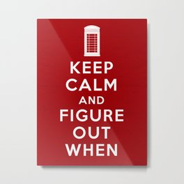 Keep Calm and Figure Out When Metal Print