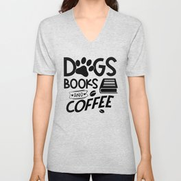 Dogs Books Coffee Typography Quote Saying Reading Bookworm Unisex V-Neck