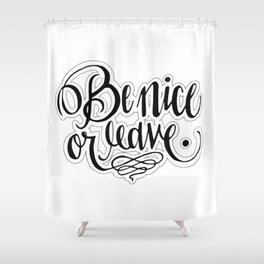 Be Nice Or Leave. Shower Curtain