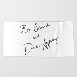 Be Scared and Do It Anyway Beach Towel