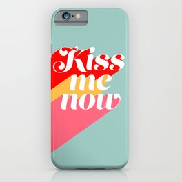 Kiss me now iPhone Case