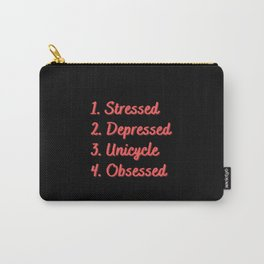 Stressed. Depressed. Unicycle. Obsessed. Carry-All Pouch