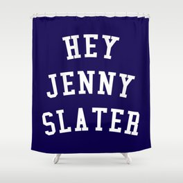 Hey Jenny Slater (Grosse Pointe Blank) Shower Curtain