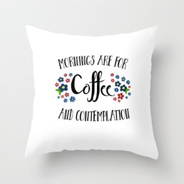 Mornings are for Coffee and Contemplation Throw Pillow