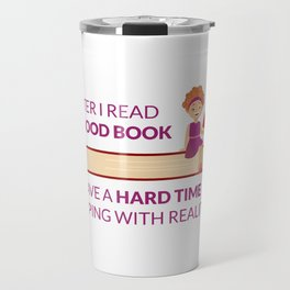 After I Read A Good Book I Have A hard Time Coping With Reality Travel Mug