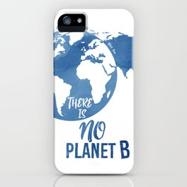 There Is No Planet B iPhone Case