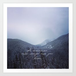 The mountains will always call you home. Art Print