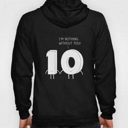 I'm nothing without you! Hoody