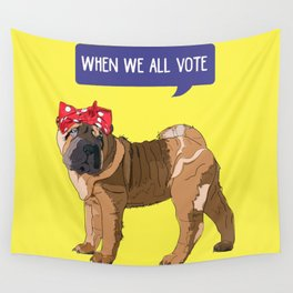 Political Pup-When We All Vote Shar Pei Wall Tapestry
