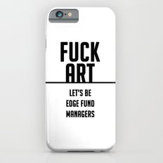 FUCK ART - let's be edge fund managers iPhone 6s Slim Case