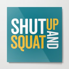Shut Up And Squat Gym Quote Metal Print