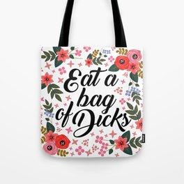 Eat A Bag Of Dicks, Funny, Cute, Floral, Quote Tote Bag