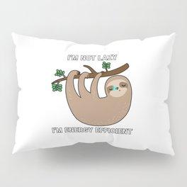 I'm Not Lazy I'm Energy Efficient Pillow Sham