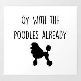 Gilmore Girls - Oy with the poodles already Art Print