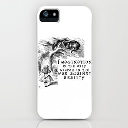 Imagination is the only weapon in the war against reality iPhone Case