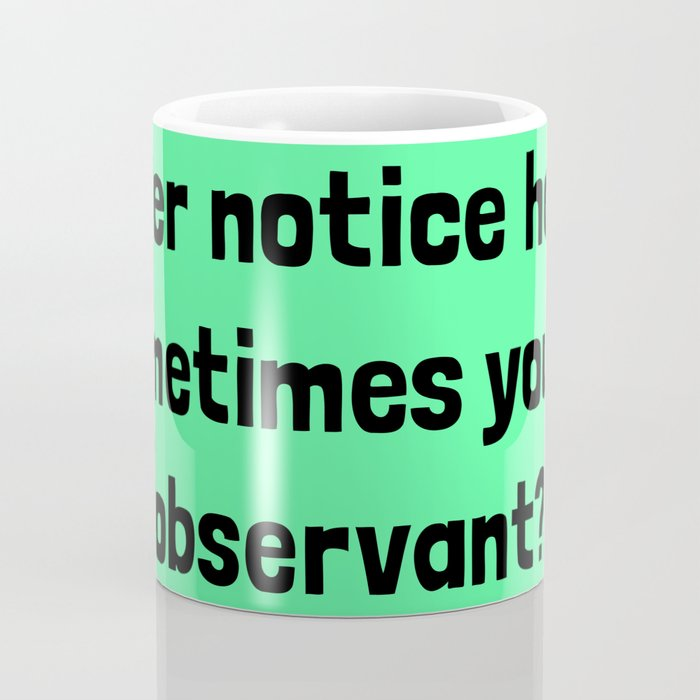 Ever Notice How Sometimes You're Observant? Coffee Mug