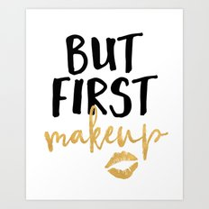 BUT MAKEUP FIRST beauty quote Art Print