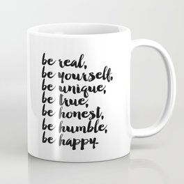 Be real, be yourself, be unique, be true, be honest, be humble, be happy Coffee Mug